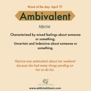 Vocabulary Builder Ambivalent: Characterized by mixed